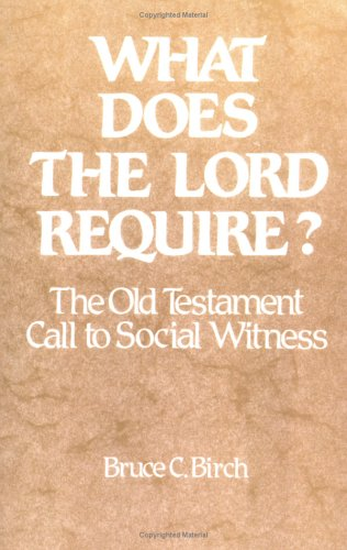 What Does the Lord Require?: The Old Testament Call to Social Witness [Bruce C. Birch] (Tapa Blanda)
