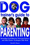 The Dog Trainer's Guide to Parenting, Harold R. Hansen, 1570715106
