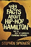 499 Facts about Hip-Hop Hamilton and the Rest of America's Founding Fathers: 499 Facts About Hop-Hop Hamilton and America''s First Leaders