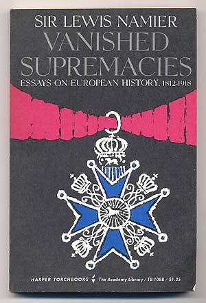Vanished supremacies: Essays on European history, 1812-1918 (Harper torchbooks. The Academy library)