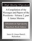 A Compilation of the Messages and Papers of the Presidents - Volume 2, part 1: James Monroe