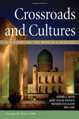 Crossroads and Cultures, Volume II Since 1300 A History of the Worlds Peoples by Smith, Bonnie G., Van De Mieroop, Marc, von Glahn, Richard, [Bedford/St. Martin's,2012] - Bedford Mall Stores