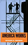 America Works: The Exceptional U.S. Labor Market (Russell Sage Foundation Centennial Volumes), Richard B. Freeman, 0871543265