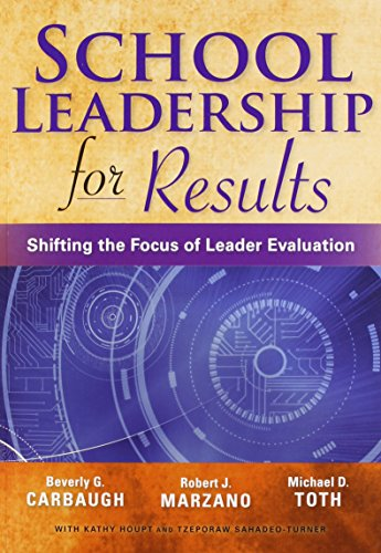School Leadership for Results: Shifting the Focus of Leader Evaluation by Carbaugh Beverly G. Toth Michael D. Marzano Robert J. (2015-03-15) Paperback