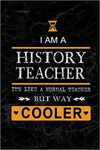 I am a History Teacher: Teacher Appreciation Gift: Blank