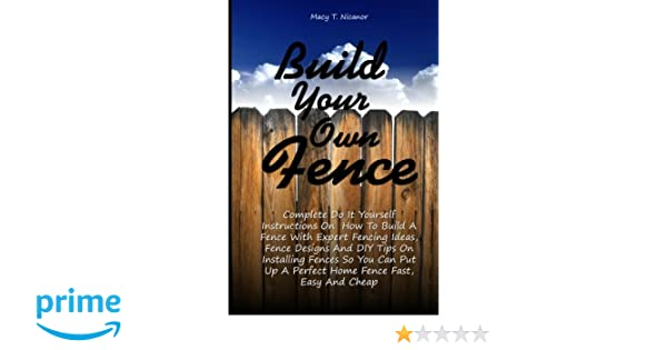 Build Your Own Fence Complete Do It Yourself Instructions On How To