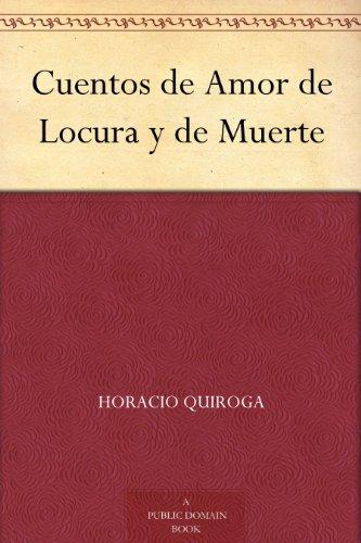 Cuentos de Amor de Locura y de Muerte (Spanish Edition)