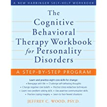 The Cognitive Behavioral Therapy Workbook for Personality Disorders: A Step-by-Step Program (New Harbinger Self-Help Workbook)