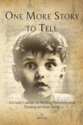 One More Story to Tell: A Crash Course on Writing Memoirs and Passing on Your Story