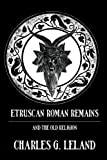 Etruscan Roman Remains : In Popular Tradition, Leland, Charles G., 0710307624