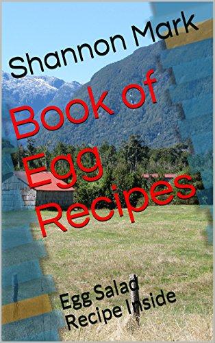 Book of Egg Recipes: Egg Salad Recipe Inside (Egg Extravaganza 1)