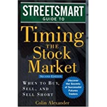 Streetsmart Guide to Timing the Stock Market: When to Buy, Sell and Sell Short (Streetsmart Guides)