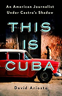 Book Cover: This Is Cuba: An American Journalist Under Castro's Shadow