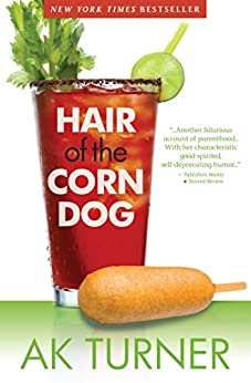 Hair of the Corn Dog (Tales of Imperfection Book 3) by [Turner, A.K.]