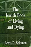 The Jewish Book of Living and Dying, Lewis D. Solomon, 0765761017