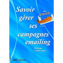 Savoir gérer ses campagnes emailing (French Edition)