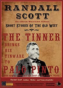 The Tinner Brings His Tinware To Palo Pinto (Short Stories Of The Old West - by Randall Scott Book 1)