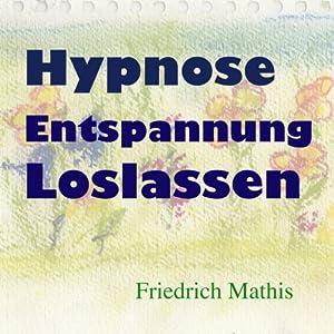 Hypnose - Entspannung - Loslassen Hörbuch