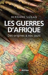 Les guerres d'Afrique des origines à nos jours par Bernard Lugan