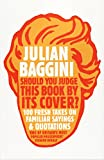 img - for Should You Judge This its Cover?: 100 Fresh Takes on Familiar Sayings and Quotations [Paperback] baggini-julian book / textbook / text book