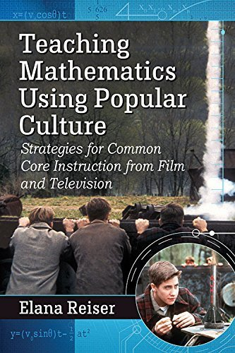 Teaching Mathematics Using Popular Culture: Strategies for Common Core Instruction from Film and Television by Elana Reiser (2015-10-26)