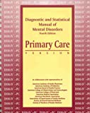 Diagnostic and Statistical Manual of Mental Disorders : Primary Care Version (DSM-IV-PC), American Psychiatric Association Staff, 0890424063
