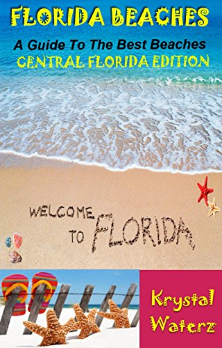 - Florida Beaches: A Guide To The Best Beaches In Florida (CENTRAL FLORIDA EDITION)