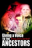 Giving a Voice to the Ancestors, Emily Allen Garland, 1403303347