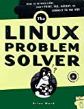 The Linux Problem Solver : Hands-On Solutions for Systems Administrators, Ward, Brian, 1886411352