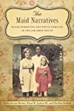 img - for The Maid Narratives: Black Domestics and White Families in the Jim Crow South (Southern Literary Studies) book / textbook / text book