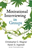 Motivational Interviewing in Groups, Wagner, Christopher C. and Ingersoll, Karen S., 1462507921