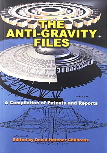 The Anti-Gravity Files: A Compilation of Patents and Reports (Lost Science) (Top Anti Gravity)