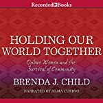 Holding Our World Together: Ojibwe Women and the Survival of the Community | Brenda J. Child,Colin Calloway