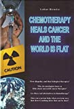 img - for Chemotherapy Heals Cancer and the World is Flat book / textbook / text book