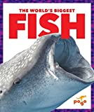 the biggest fish - The World's Biggest Fish (Pogo Books: The World's Biggest Animals)