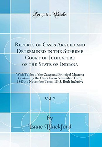 Reports of Cases Argued and Determined in the Supreme Court of Judicature of the State of Indiana, Vol. 7: With Tables of the Cases and Principal ... 1843, to November Term, 1845, Both Inclusive PDF