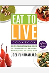 Eat to Live Cookbook: 200 Delicious Nutrient-Rich Recipes for Fast and Sustained Weight Loss, Reversing Disease, and Lifelong Health Hardcover