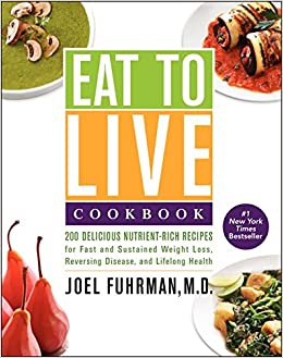 Eat to live cookbook 200 delicious nutrient rich recipes for fast eat to live cookbook 200 delicious nutrient rich recipes for fast and sustained weight loss reversing disease and lifelong health dr joel fuhrman forumfinder Image collections