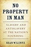 #7: No Property in Man: Slavery and Antislavery at the Nation's Founding (The Nathan I. Huggins lectures)