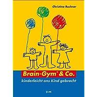 Brain-Gym & Co. - kinderleicht ans Kind gebracht (Lernen durch Bewegung)