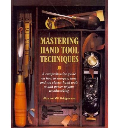 Mastering Hand Tool Techniques: A Comprehensive Guide on How to Sharpen, Tune and Use Classic Hand Tools to Add Power to Your Woodworking (Paperback) - Common