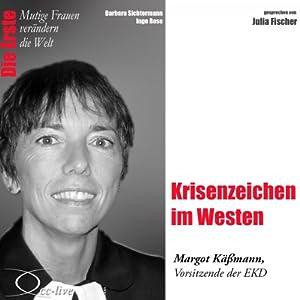 Krisenzeichen im Westen: Margot Käßmann (Mutige Frauen verändern die Welt) Hörbuch
