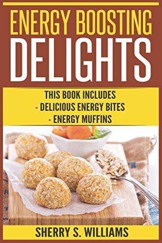 Energy Boosting Delights: Delicious Energy Bites, Energy Muffins