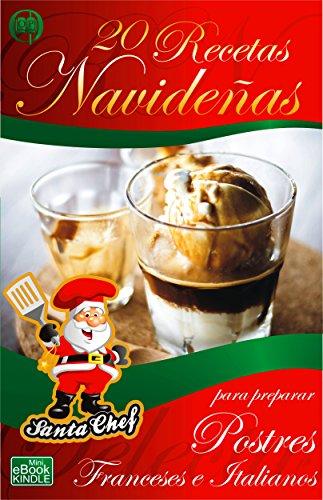 20 RECETAS NAVIDENAS - Postres y bocaditos dulces (Coleccion Santa Chef n? 3) (Spanish Edition)