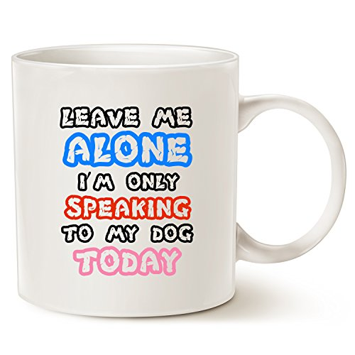 - MAUAG Funny Dog Coffee Mug for Dog Lovers Christmas Gifts, Leave Me Alone I'm Only Speaking to My Dog Today Fun Cute Dog Cup White, 11 Oz