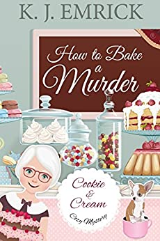 How to Bake a Murder (A Cookie and Cream Cozy Mystery Book 1) by [Emrick, K.J.]