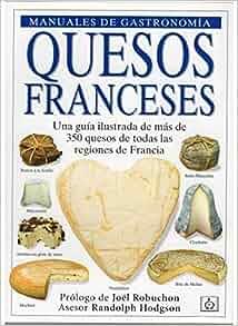 Quesos franceses : una guía ilustrada de más de 350 quesos de todas