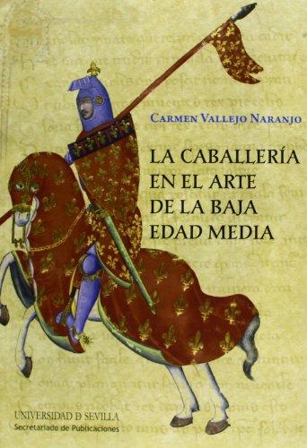 Caballeria En El Arte De La Baja Edad Media (Historia y Geografia)