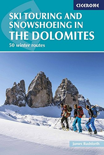 Ski Touring and Snowshoeing in the Dolomites: 50 Winter (Ski Touring Guide)
