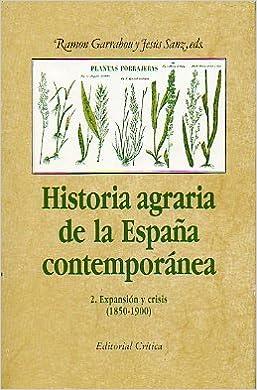 Historia agraria de la España contemporanea. 1850-1900 tomo 2: Amazon.es: Garrabau, R., Sanz, J.: Libros